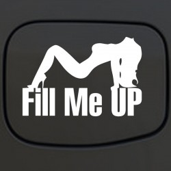 Fill Me Up - vinyl car sticker 12 * 18 cm